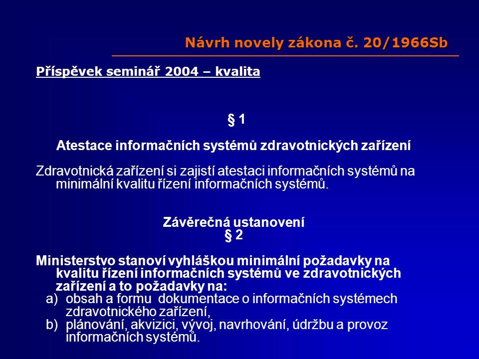 Příspěvek seminář 2004 – kvalita § 1 Atestace informačních systémů zdravotnických zařízení Zdravotnická zařízení si zajistí atestaci informačních systémů na minimální kvalitu řízení informačních systémů.