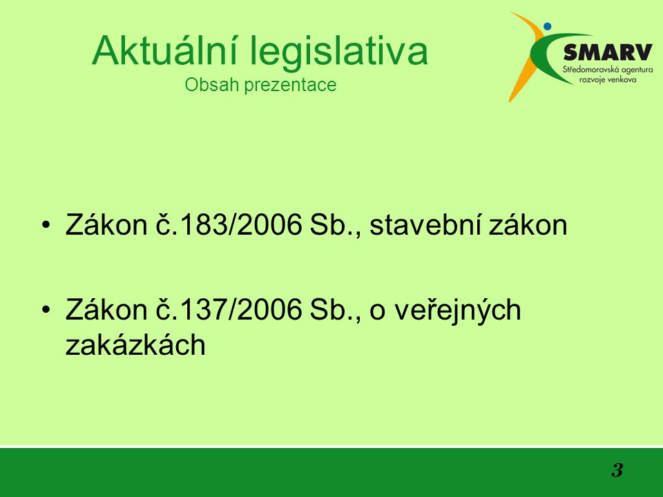 3 Aktuální legislativa Obsah prezentace Zákon č.183/2006 Sb., stavební zákon Zákon č.137/2006 Sb., o veřejných zakázkách
