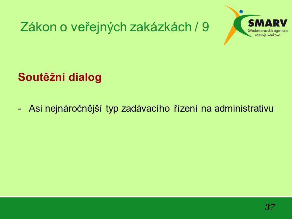 37 Zákon o veřejných zakázkách / 9 Soutěžní dialog -Asi nejnáročnější typ zadávacího řízení na administrativu