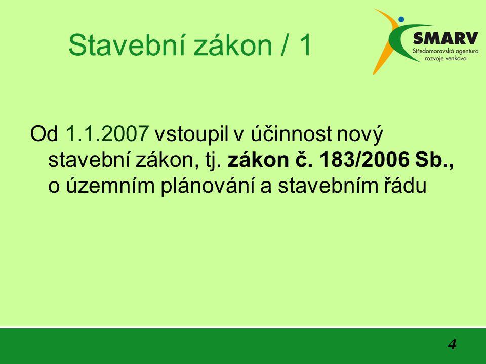 4 Stavební zákon / 1 Od 1.1.2007 vstoupil v účinnost nový stavební zákon, tj.
