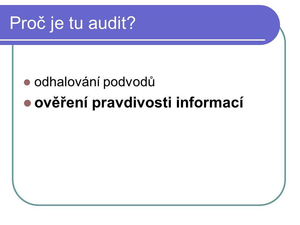 Proč je tu audit? odhalování podvodů ověření pravdivosti informací