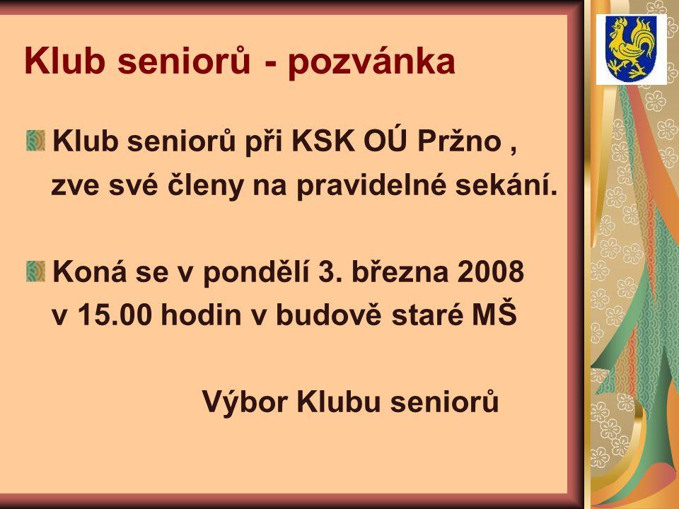 Klub seniorů - pozvánka Klub seniorů při KSK OÚ Pržno, zve své členy na pravidelné sekání.