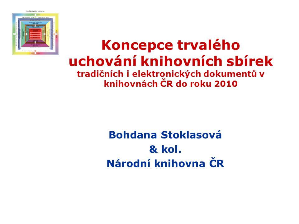 Zadání Zpracovat koncepci trvalého uchování knihovních sbírek tradičních a elektronických dokumentů v knihovnách ČR jako důležité složky kulturního dědictví a umožnit jejich využívání současným i budoucím generacím.