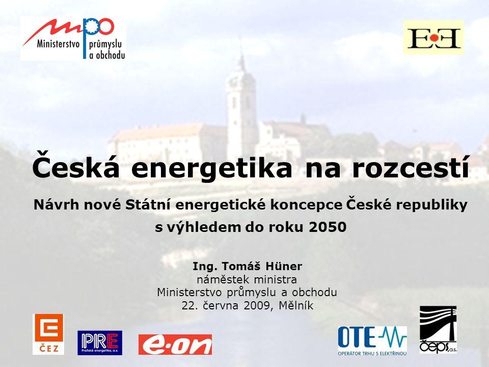Česká energetika na rozcestí Návrh nové Státní energetické koncepce České republiky s výhledem do roku 2050 Ing.