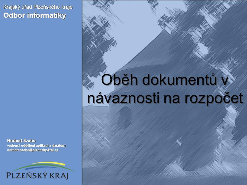 Oběh dokumentů v návaznosti na rozpočet Krajský úřad Plzeňského kraje Odbor informatiky Krajský úřad Plzeňského kraje Odbor informatiky Norbert Szabó
