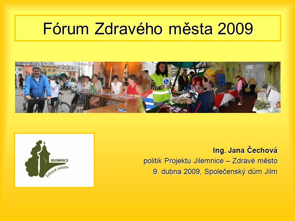 Fórum Zdravého města 2009 Ing. Jana Čechová politik Projektu Jilemnice – Zdravé město 9. dubna 2009, Společenský dům Jilm
