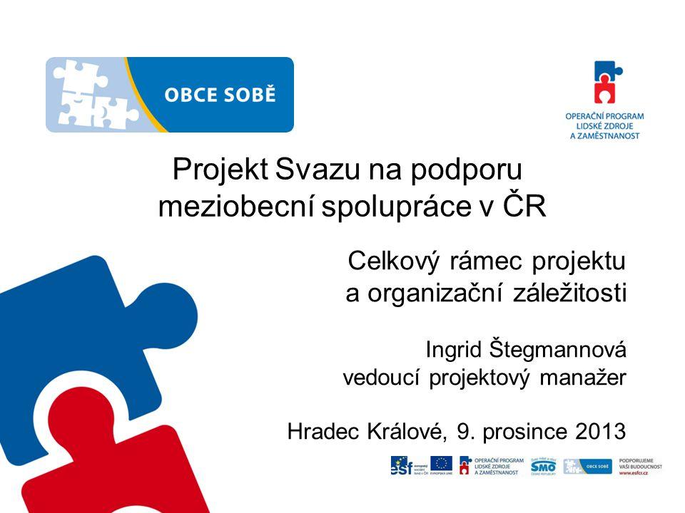 Projekt Svazu na podporu meziobecní spolupráce v ČR Celkový rámec projektu a organizační záležitosti Ingrid Štegmannová vedoucí projektový manažer Hradec Králové, 9.