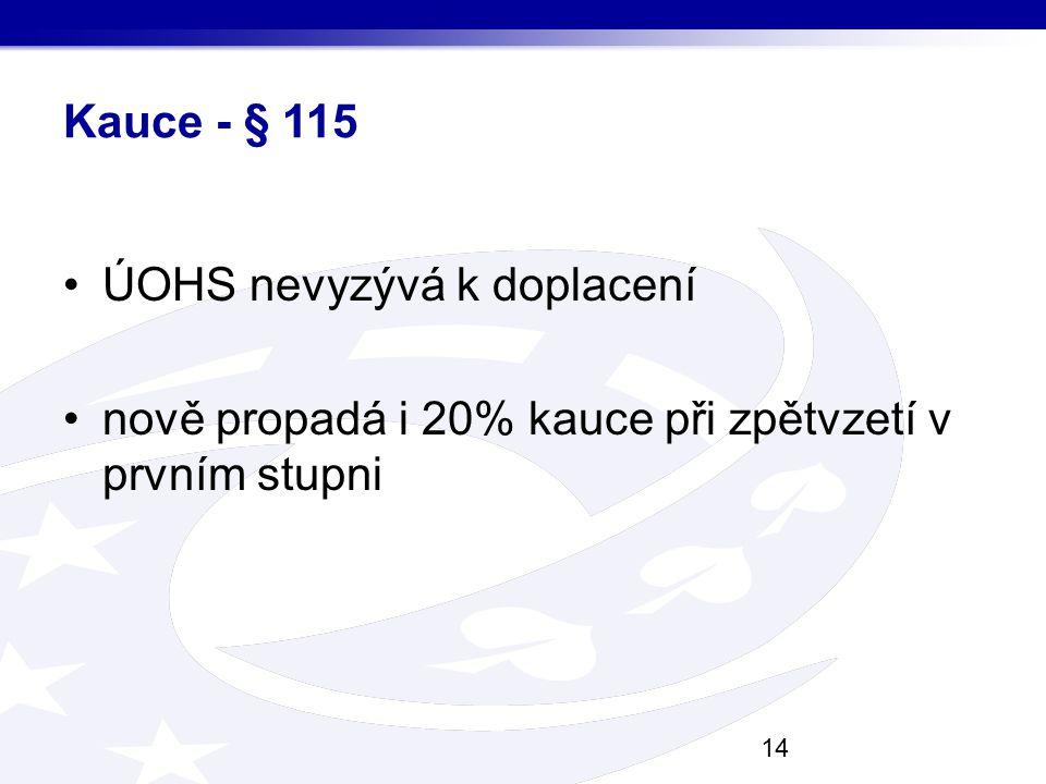 Kauce - § 115 ÚOHS nevyzývá k doplacení nově propadá i 20% kauce při zpětvzetí v prvním stupni 14