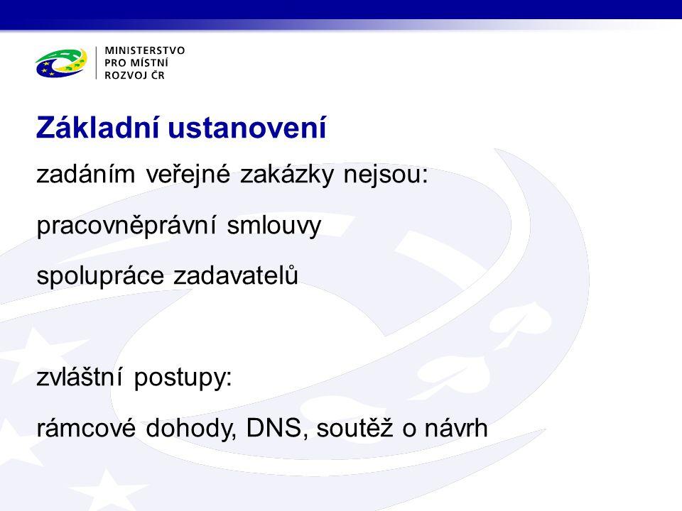 zadáním veřejné zakázky nejsou: pracovněprávní smlouvy spolupráce zadavatelů zvláštní postupy: rámcové dohody, DNS, soutěž o návrh Základní ustanovení