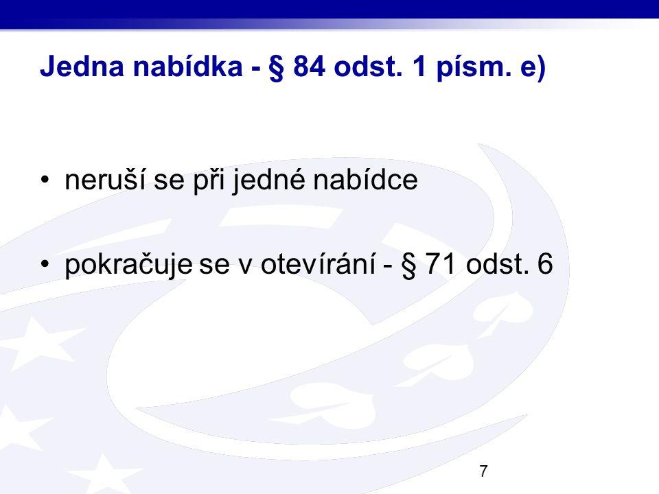 Jedna nabídka - § 84 odst. 1 písm. e) neruší se při jedné nabídce pokračuje se v otevírání - § 71 odst. 6 7