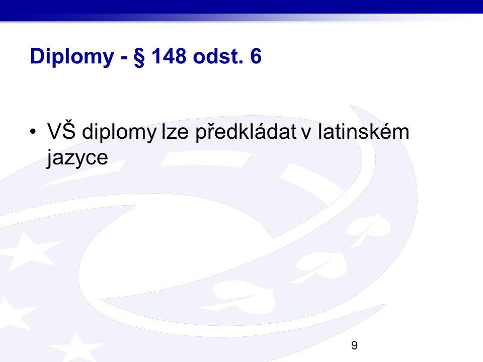 Diplomy - § 148 odst. 6 VŠ diplomy lze předkládat v latinském jazyce 9