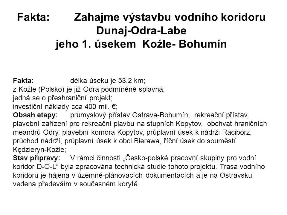 Fakta: Zahajme výstavbu vodního koridoru Dunaj-Odra-Labe jeho 1. úsekem Koźle- Bohumín Fakta: délka úseku je 53,2 km; z Koźle (Polsko) je již Odra pod