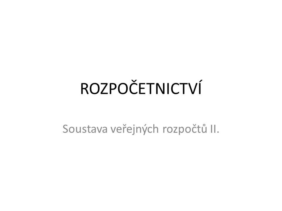 ROZPOČETNICTVÍ Soustava veřejných rozpočtů II.