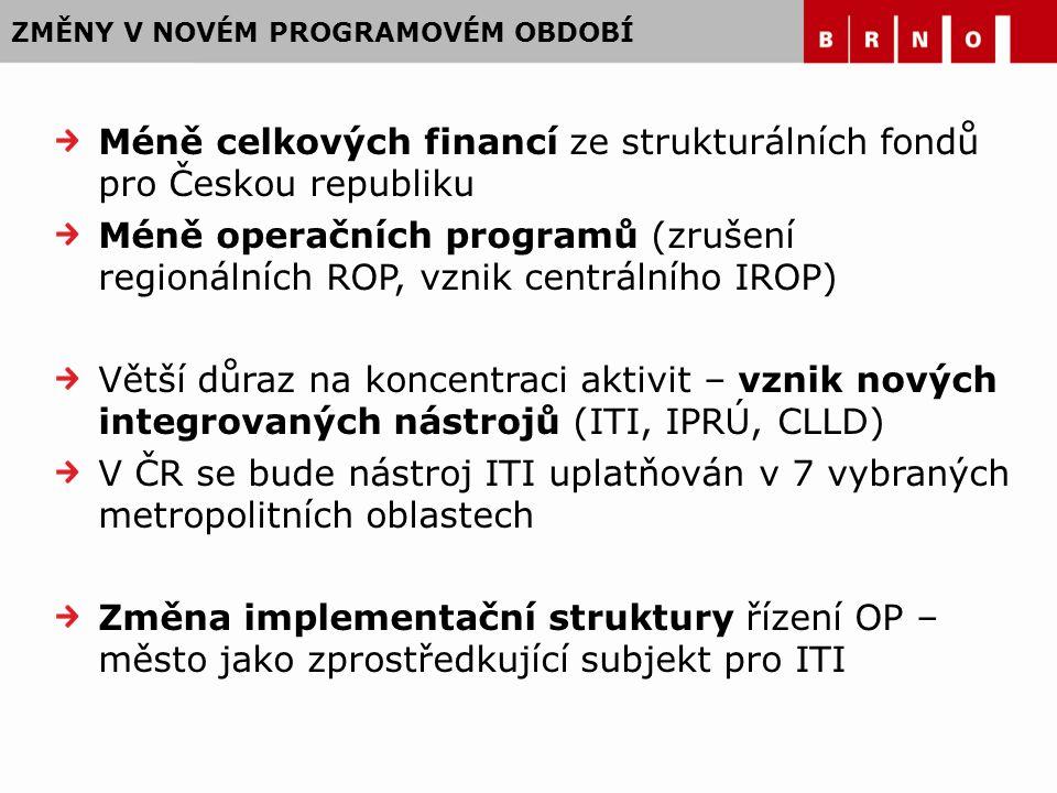 ZMĚNY V NOVÉM PROGRAMOVÉM OBDOBÍ Méně celkových financí ze strukturálních fondů pro Českou republiku Méně operačních programů (zrušení regionálních RO