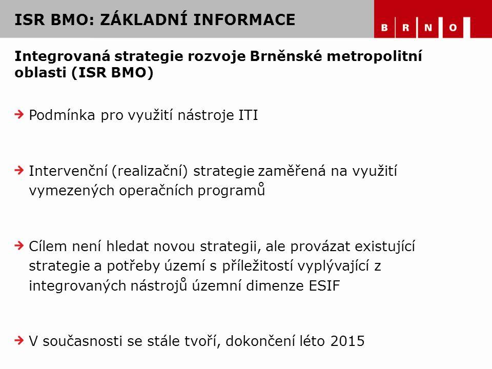 Integrovaná strategie rozvoje Brněnské metropolitní oblasti (ISR BMO) Podmínka pro využití nástroje ITI Intervenční (realizační) strategie zaměřená na