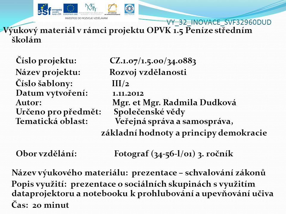 VY_32_INOVACE_SVF32960DUD Výukový materiál v rámci projektu OPVK 1.5 Peníze středním školám Číslo projektu: CZ.1.07/1.5.00/34.0883 Název projektu: Rozvoj vzdělanosti Číslo šablony: III/2 Datum vytvoření: 1.11.2012 Autor: Mgr.