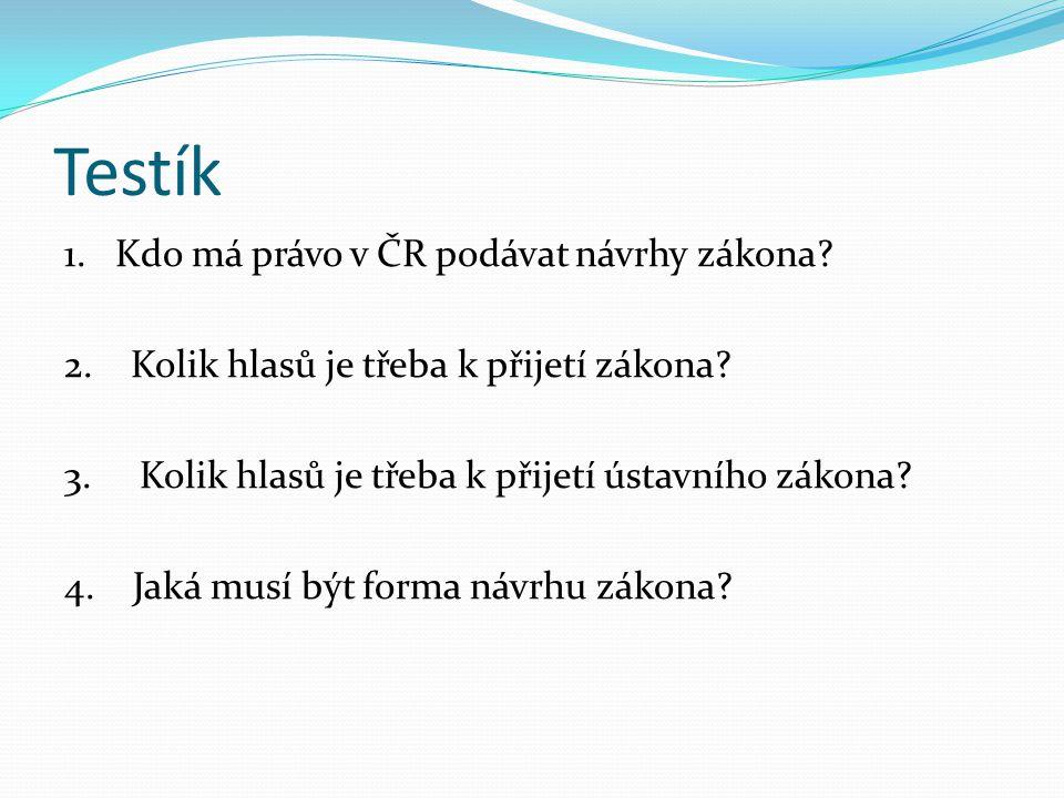 Testík 1. Kdo má právo v ČR podávat návrhy zákona.