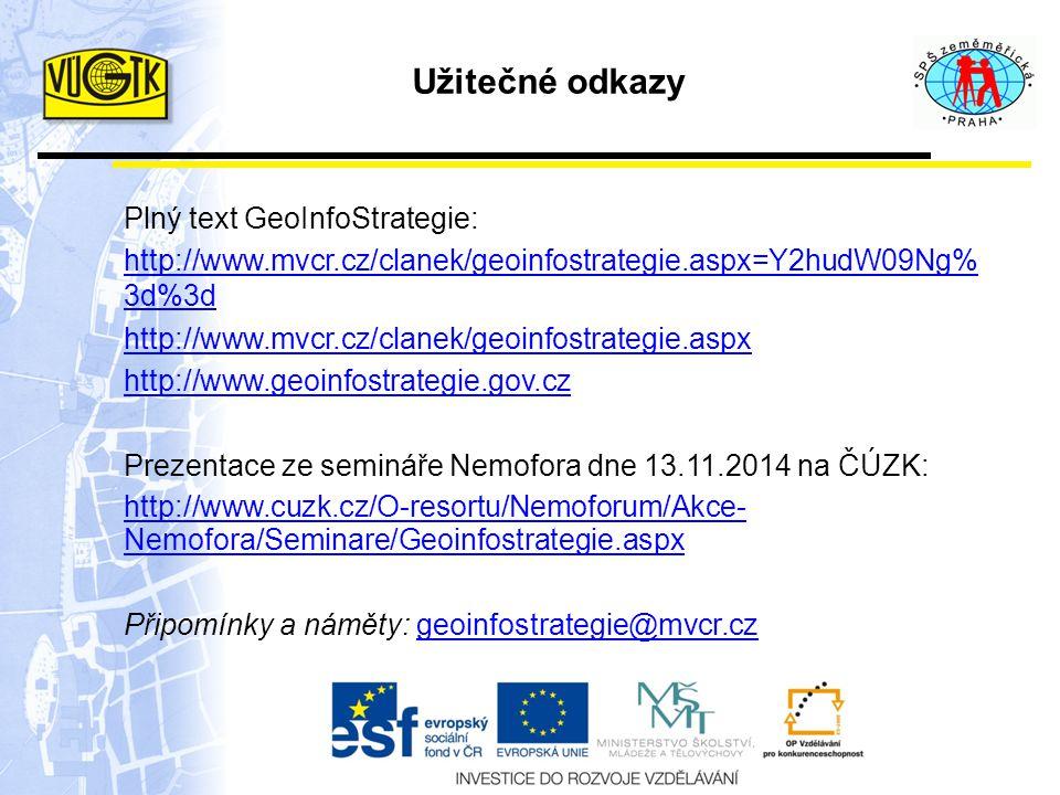 Užitečné odkazy Plný text GeoInfoStrategie: http://www.mvcr.cz/clanek/geoinfostrategie.aspx=Y2hudW09Ng% 3d%3d http://www.mvcr.cz/clanek/geoinfostrategie.aspx http://www.geoinfostrategie.gov.cz Prezentace ze semináře Nemofora dne 13.11.2014 na ČÚZK: http://www.cuzk.cz/O-resortu/Nemoforum/Akce- Nemofora/Seminare/Geoinfostrategie.aspx Připomínky a náměty: geoinfostrategie@mvcr.czgeoinfostrategie@mvcr.cz