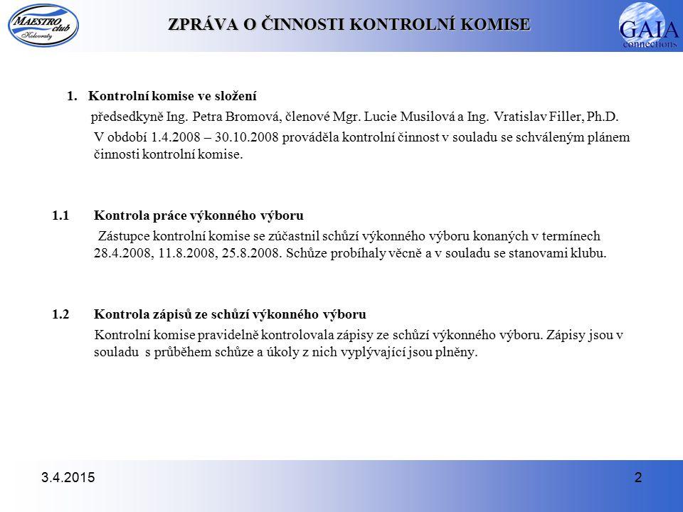 3.4.20152 ZPRÁVA O ČINNOSTI KONTROLNÍ KOMISE 1. Kontrolní komise ve složení předsedkyně Ing.