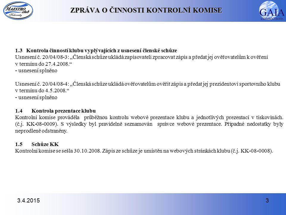 3.4.20153 ZPRÁVA O ČINNOSTI KONTROLNÍ KOMISE 1.3 Kontrola činností klubu vyplývajících z usnesení členské schůze Usnesení č.