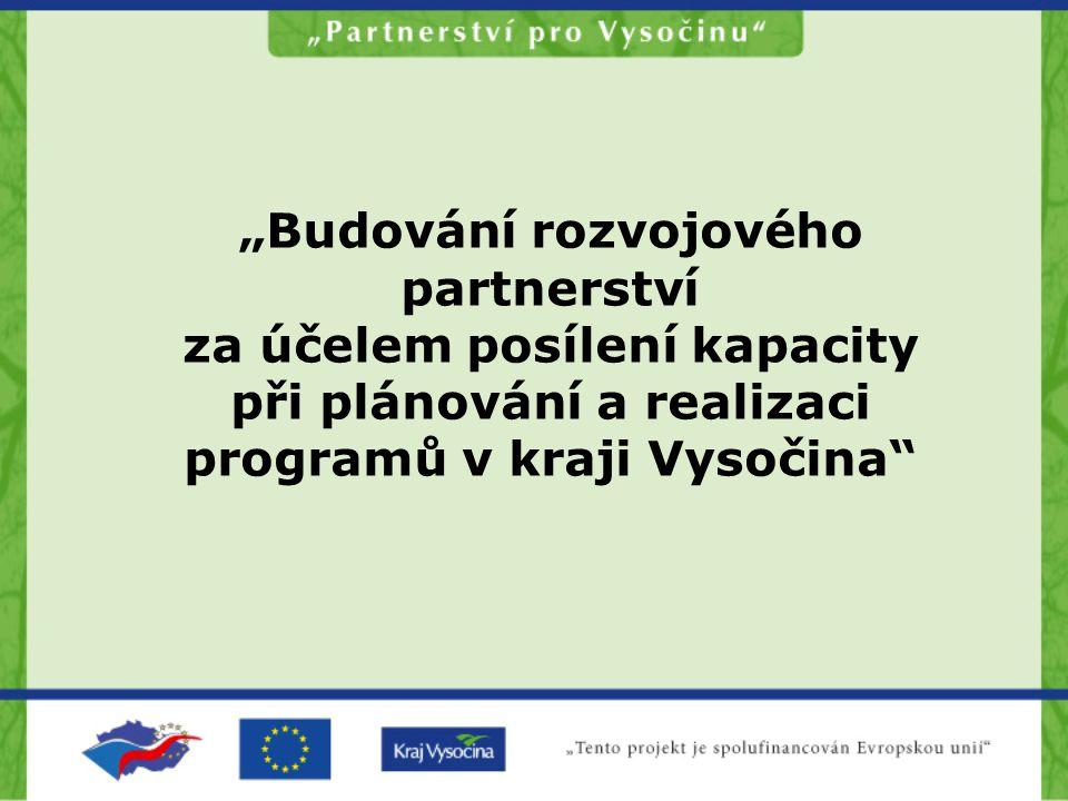 """""""Budování rozvojového partnerství za účelem posílení kapacity při plánování a realizaci programů v kraji Vysočina"""