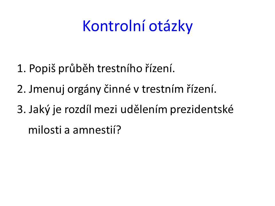 Kontrolní otázky 1. Popiš průběh trestního řízení.