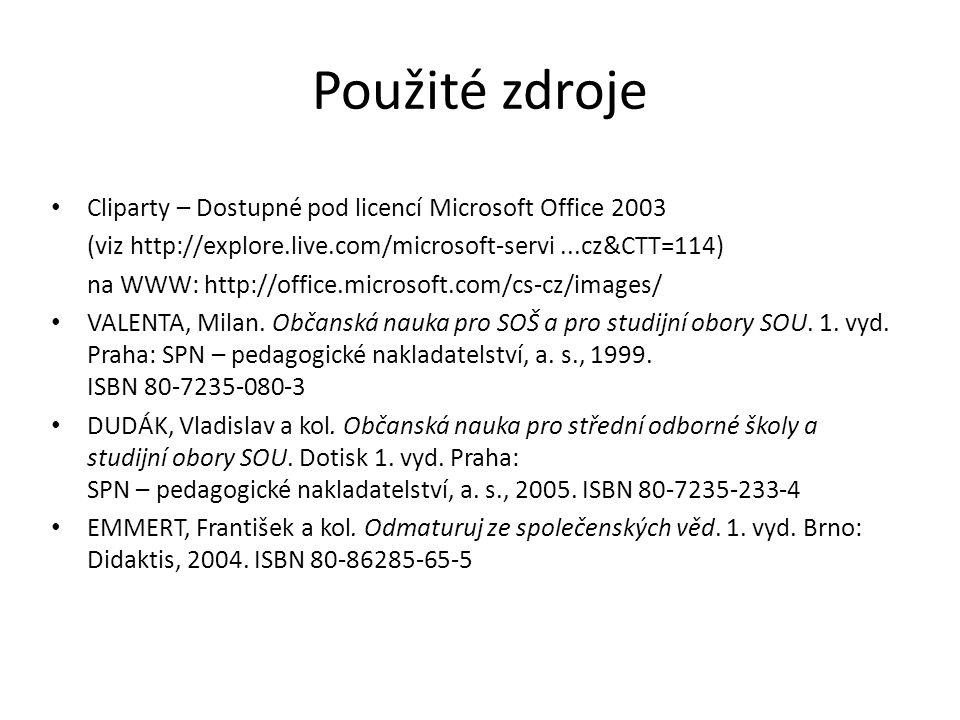 Použité zdroje Cliparty – Dostupné pod licencí Microsoft Office 2003 (viz http://explore.live.com/microsoft-servi...cz&CTT=114) na WWW: http://office.microsoft.com/cs-cz/images/ VALENTA, Milan.