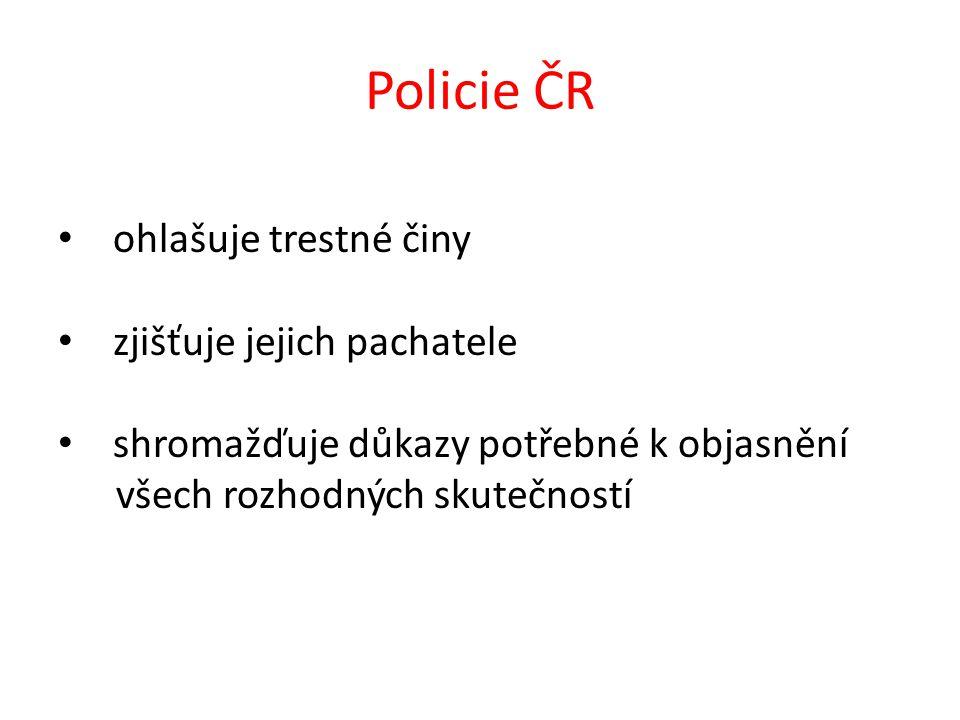 Policie ČR ohlašuje trestné činy zjišťuje jejich pachatele shromažďuje důkazy potřebné k objasnění všech rozhodných skutečností