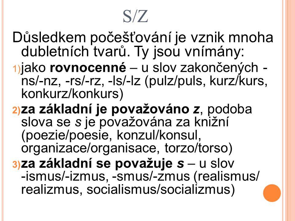 S/Z Důsledkem počešťování je vznik mnoha dubletních tvarů. Ty jsou vnímány: 1) jako rovnocenné – u slov zakončených - ns/-nz, -rs/-rz, -ls/-lz (pulz/p
