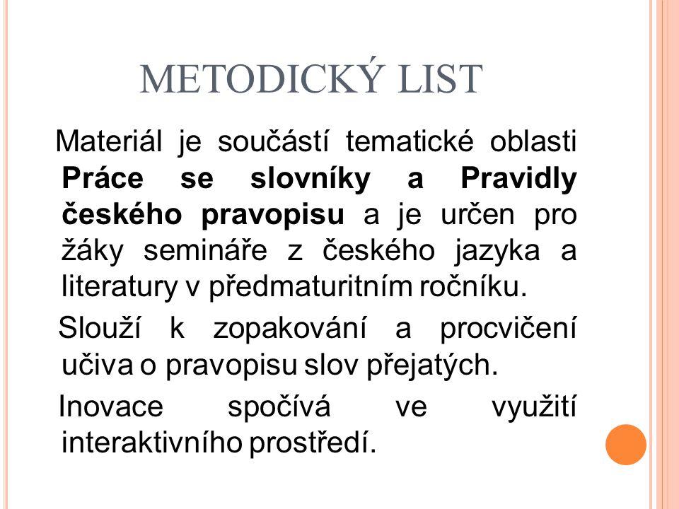 METODICKÝ LIST Materiál je součástí tematické oblasti Práce se slovníky a Pravidly českého pravopisu a je určen pro žáky semináře z českého jazyka a l
