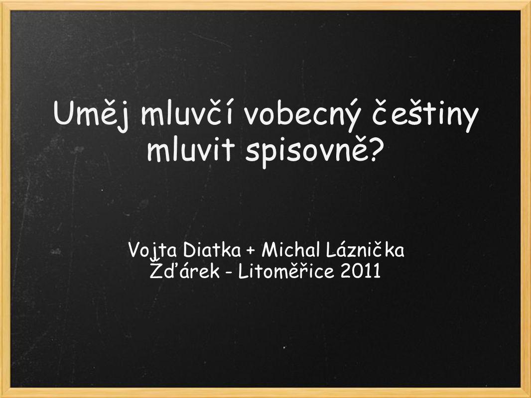 Uměj mluvčí vobecný češtiny mluvit spisovně.