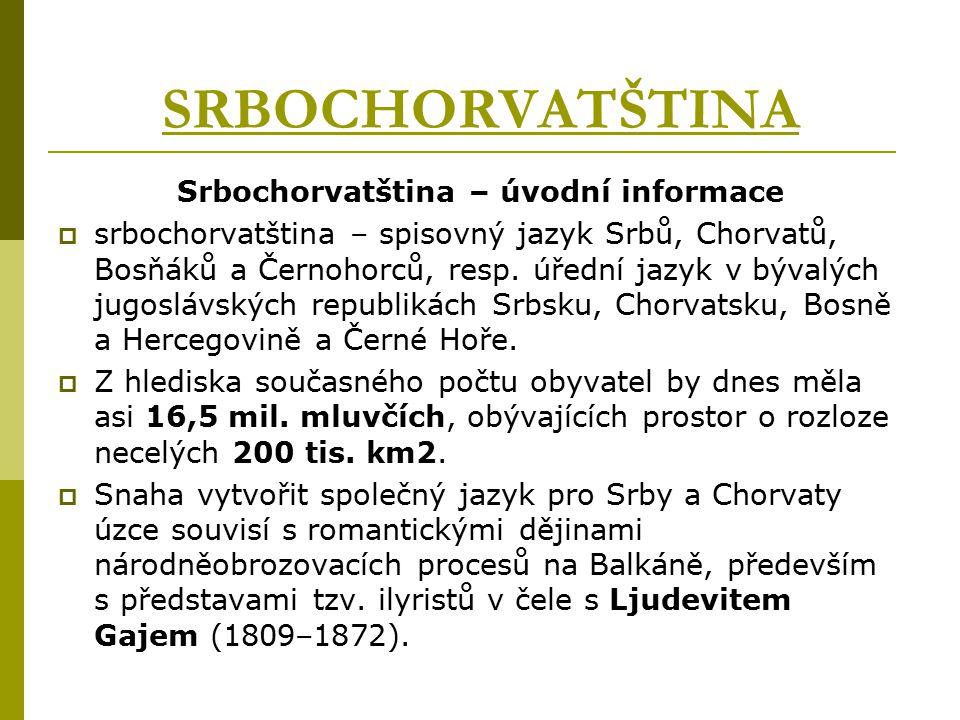 Srbochorvatština – úvodní informace  srbochorvatština – spisovný jazyk Srbů, Chorvatů, Bosňáků a Černohorců, resp. úřední jazyk v bývalých jugoslávsk