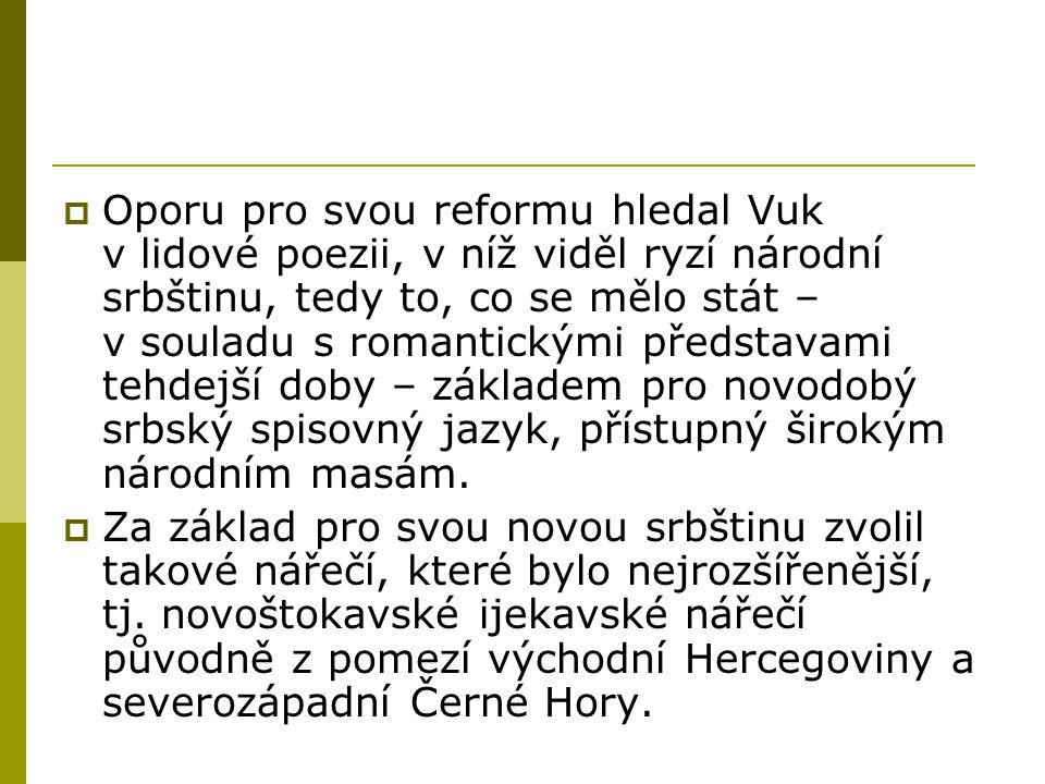  Oporu pro svou reformu hledal Vuk v lidové poezii, v níž viděl ryzí národní srbštinu, tedy to, co se mělo stát – v souladu s romantickými představam
