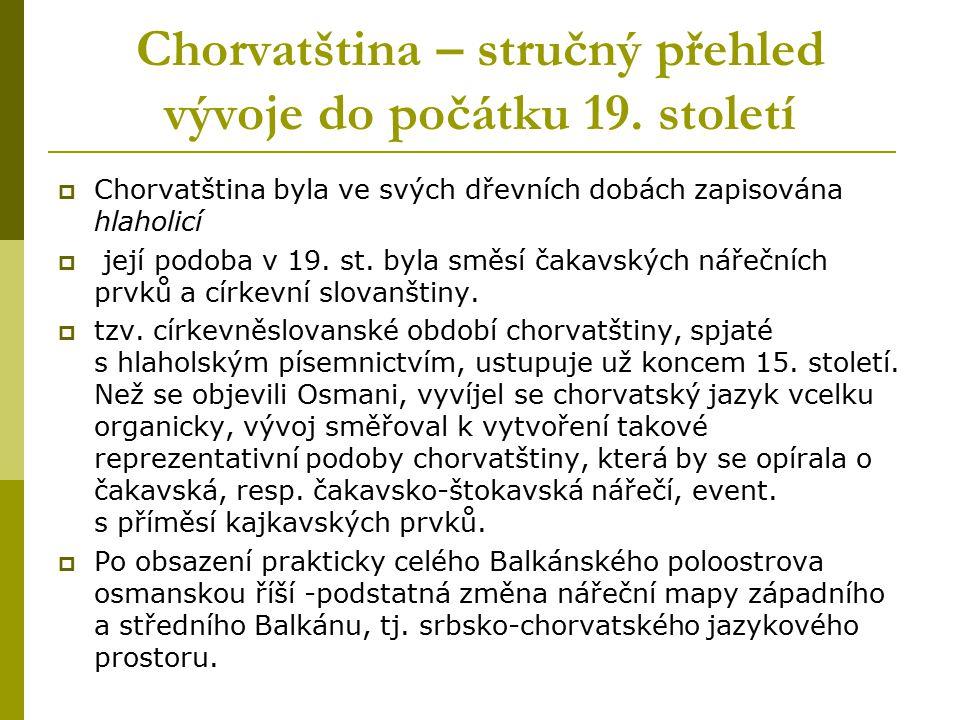 Chorvatština – stručný přehled vývoje do počátku 19. století  Chorvatština byla ve svých dřevních dobách zapisována hlaholicí  její podoba v 19. st.