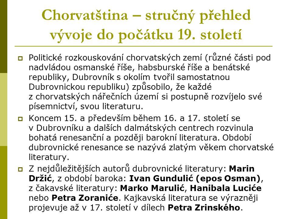Chorvatština – stručný přehled vývoje do počátku 19. století  Politické rozkouskování chorvatských zemí (různé části pod nadvládou osmanské říše, hab