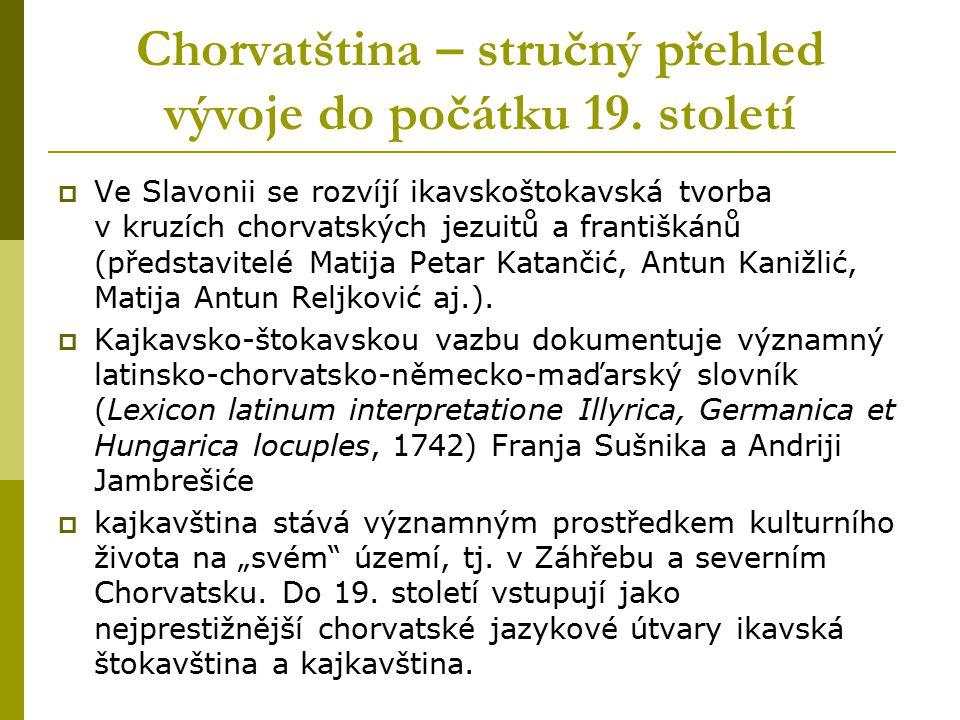 Chorvatština – stručný přehled vývoje do počátku 19. století  Ve Slavonii se rozvíjí ikavskoštokavská tvorba v kruzích chorvatských jezuitů a františ