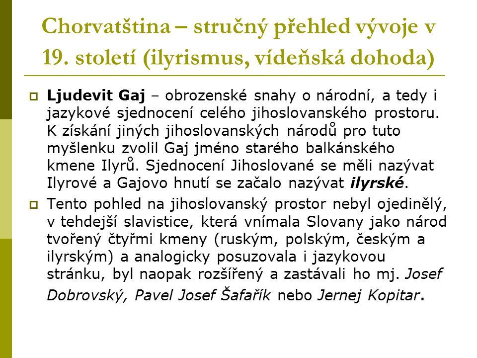 Chorvatština – stručný přehled vývoje v 19. století (ilyrismus, vídeňská dohoda)  Ljudevit Gaj – obrozenské snahy o národní, a tedy i jazykové sjedno