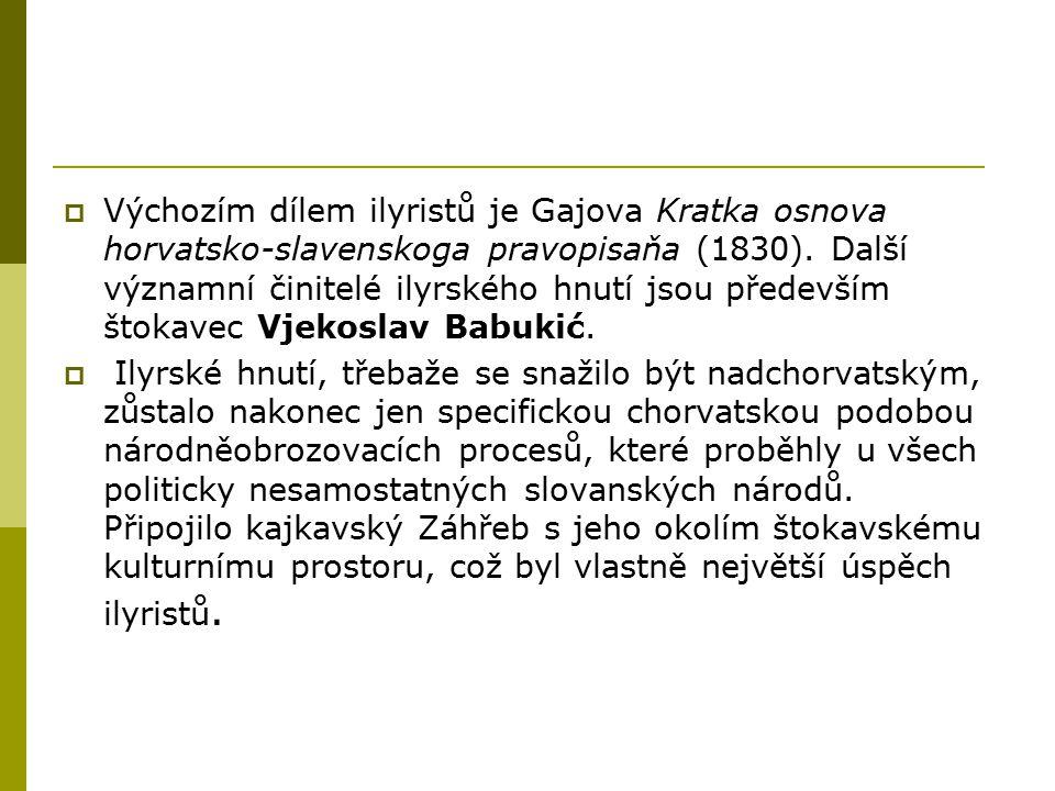  Výchozím dílem ilyristů je Gajova Kratka osnova horvatsko-slavenskoga pravopisaňa (1830). Další významní činitelé ilyrského hnutí jsou především što