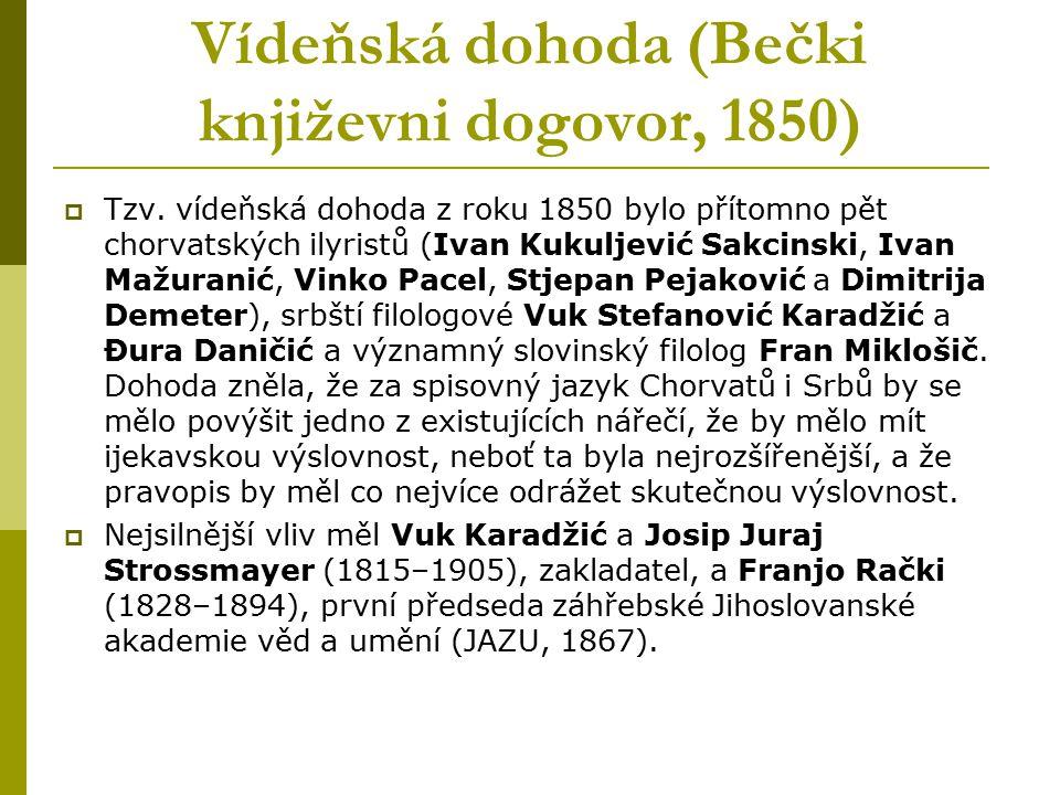 Vídeňská dohoda (Bečki književni dogovor, 1850)  Tzv. vídeňská dohoda z roku 1850 bylo přítomno pět chorvatských ilyristů (Ivan Kukuljević Sakcinski,