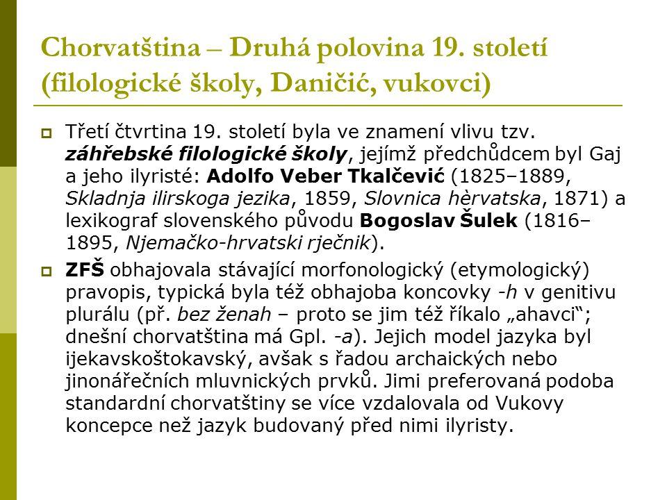 Chorvatština – Druhá polovina 19. století (filologické školy, Daničić, vukovci)  Třetí čtvrtina 19. století byla ve znamení vlivu tzv. záhřebské filo