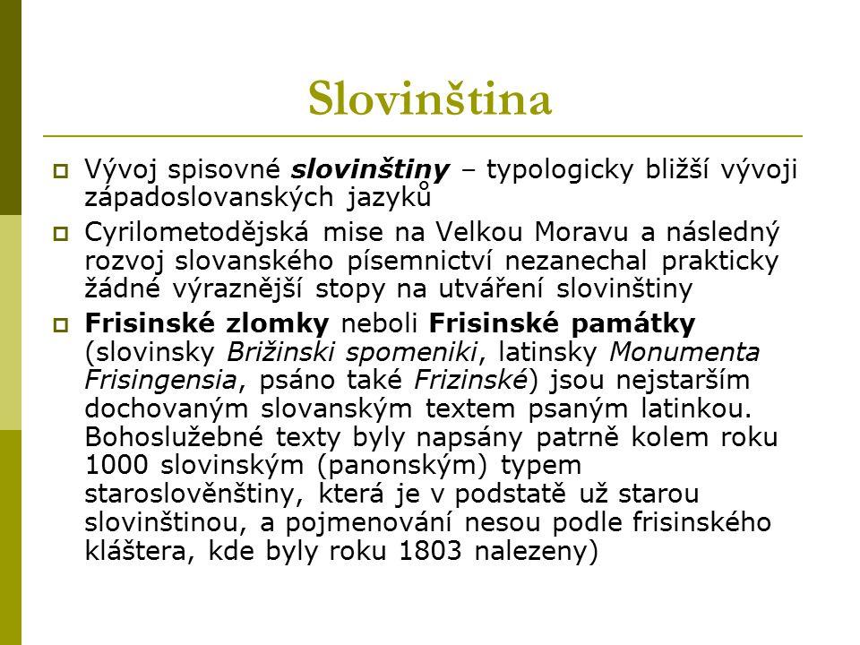 Slovinština  Vývoj spisovné slovinštiny – typologicky bližší vývoji západoslovanských jazyků  Cyrilometodějská mise na Velkou Moravu a následný rozv