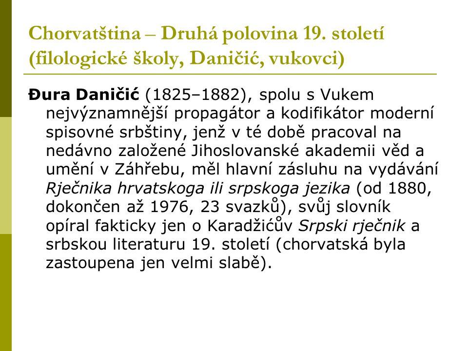 Chorvatština – Druhá polovina 19. století (filologické školy, Daničić, vukovci) Đura Daničić (1825–1882), spolu s Vukem nejvýznamnější propagátor a ko