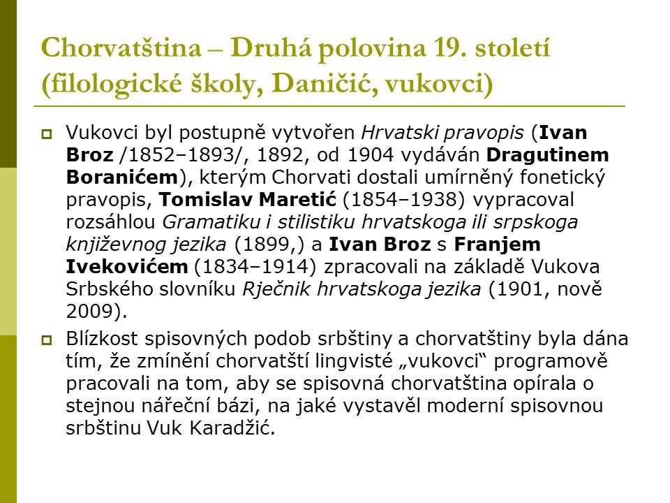 Chorvatština – Druhá polovina 19. století (filologické školy, Daničić, vukovci)  Vukovci byl postupně vytvořen Hrvatski pravopis (Ivan Broz /1852–189