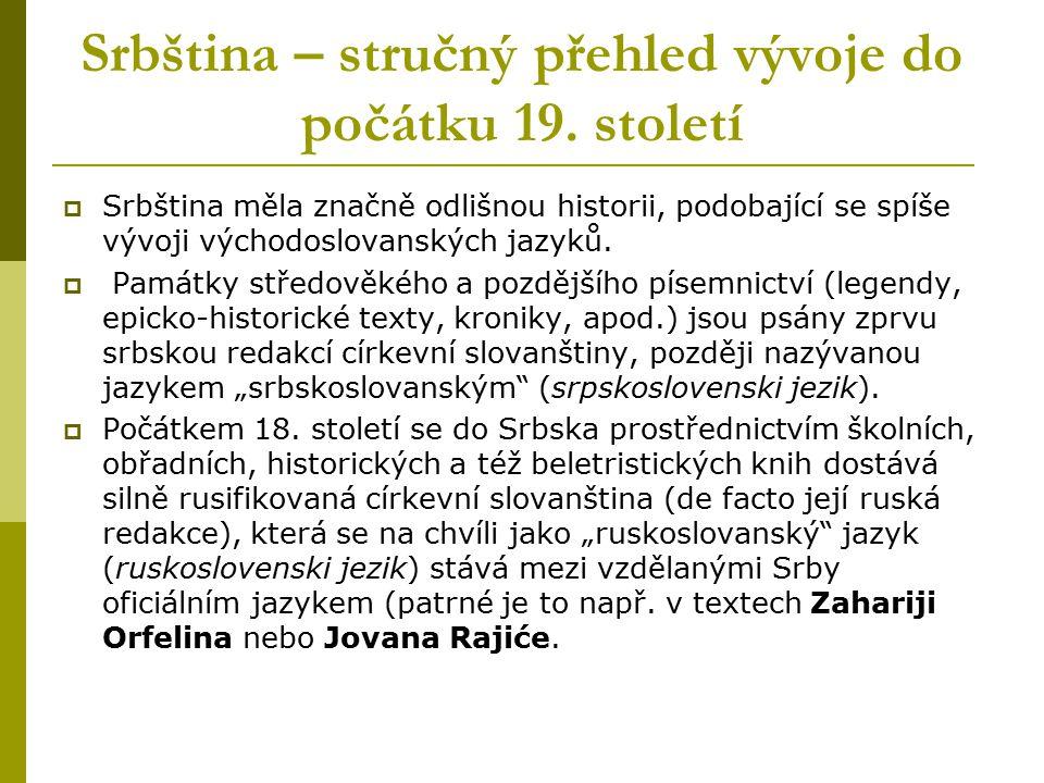 Srbština – stručný přehled vývoje do počátku 19. století  Srbština měla značně odlišnou historii, podobající se spíše vývoji východoslovanských jazyk
