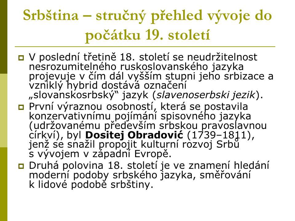 Srbština – stručný přehled vývoje do počátku 19. století  V poslední třetině 18. století se neudržitelnost nesrozumitelného ruskoslovanského jazyka p
