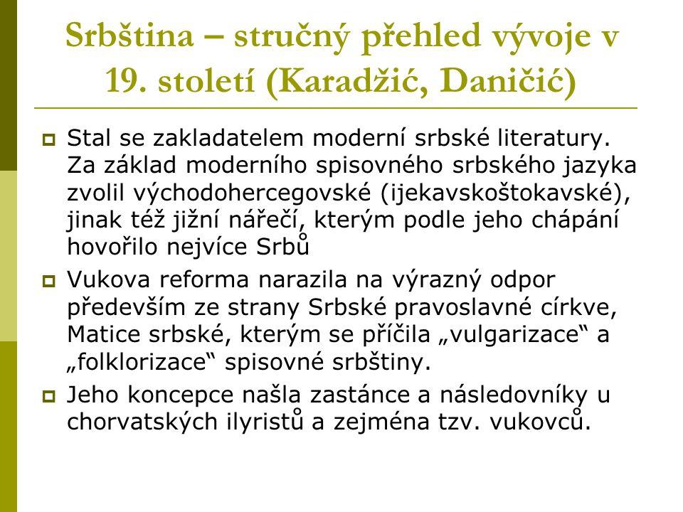 Srbština – stručný přehled vývoje v 19. století (Karadžić, Daničić)  Stal se zakladatelem moderní srbské literatury. Za základ moderního spisovného s
