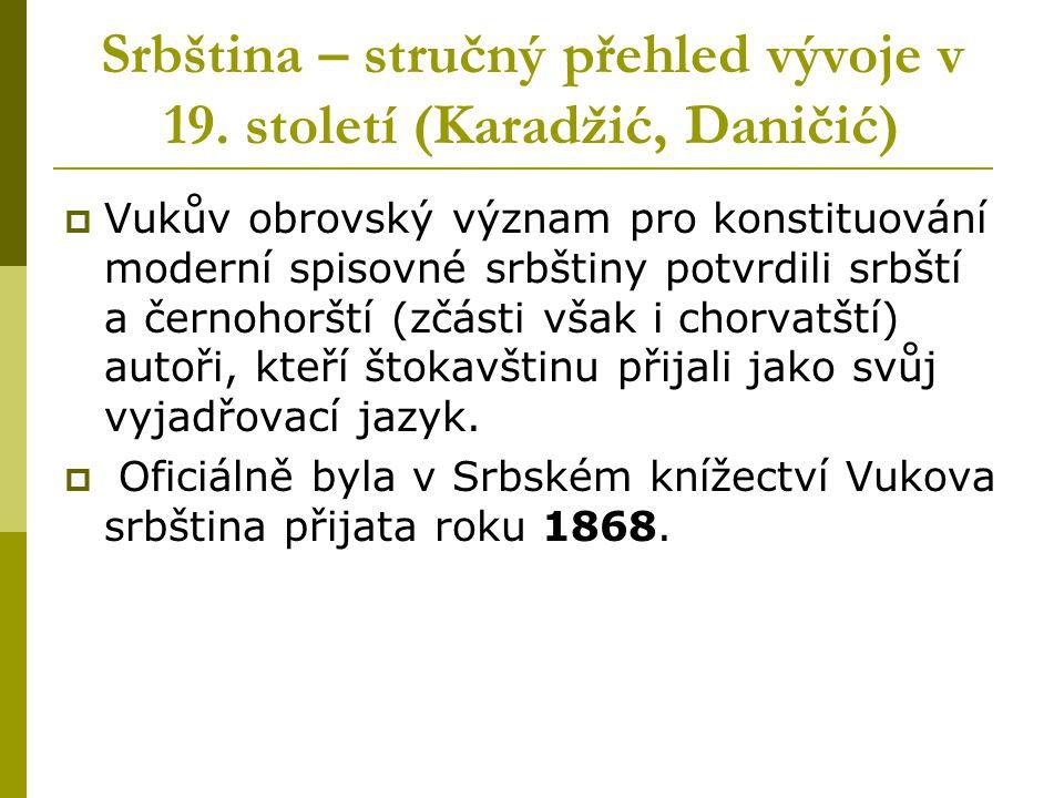 Srbština – stručný přehled vývoje v 19. století (Karadžić, Daničić)  Vukův obrovský význam pro konstituování moderní spisovné srbštiny potvrdili srbš