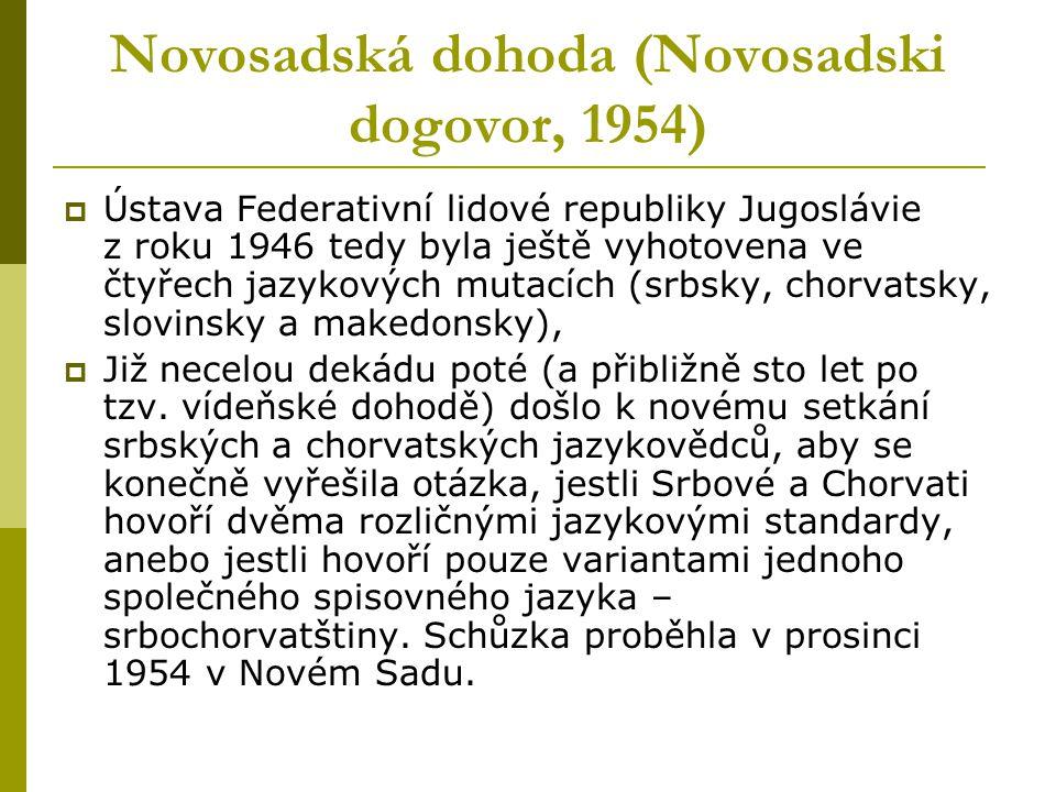 Novosadská dohoda (Novosadski dogovor, 1954)  Ústava Federativní lidové republiky Jugoslávie z roku 1946 tedy byla ještě vyhotovena ve čtyřech jazyko