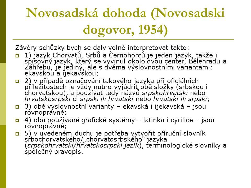 Novosadská dohoda (Novosadski dogovor, 1954) Závěry schůzky bych se daly volně interpretovat takto:  1) jazyk Chorvatů, Srbů a Černohorců je jeden ja