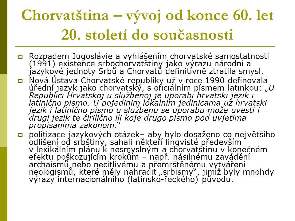 Chorvatština – vývoj od konce 60. let 20. století do současnosti  Rozpadem Jugoslávie a vyhlášením chorvatské samostatnosti (1991) existence srbochor